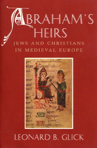 Abraham's Heirs: Jews and Christians in Medieval Europe 9780815627791