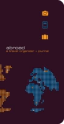 Abroad: A Travel Organizer + Journal 9780811855891