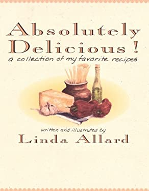 Absolutely Delicious!: A Collection of My Favorite Recipes 9780812992571
