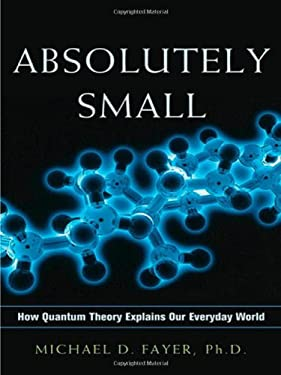 Absolutely Small: How Quantum Theory Explains Our Everyday World 9780814414880