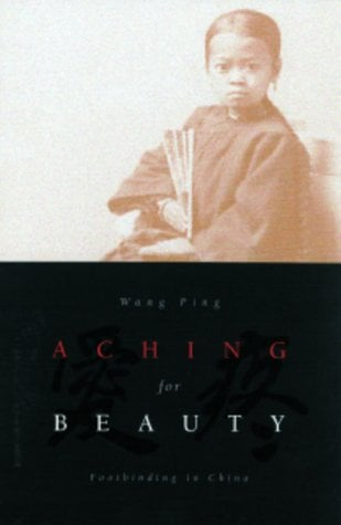 Aching for Beauty: Footbinding in China 9780816636051