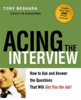Acing the Interview: How to Ask and Answer the Questions That Will Get You the Job 9780814401613
