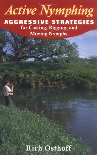 Active Nymphing: Aggressive Strategies for Casting, Rigging, and Moving Nymphs 9780811732550