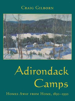Adirondack Camps: Homes Away from Home, 1850-1950 9780815606260