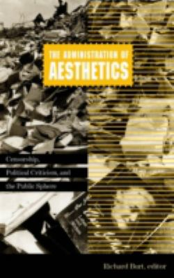 Administration of Aesthetics: Censorship, Political Criticism, and the Public Sphere 9780816623679