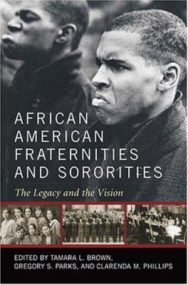 African American Fraternities and Sororities: The Legacy and the Vision 9780813123448