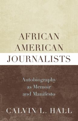 African American Journalists: Autobiography as Memoir and Manifesto 9780810869301