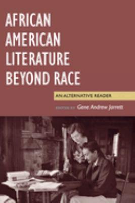 African American Literature Beyond Race: An Alternative Reader 9780814742884