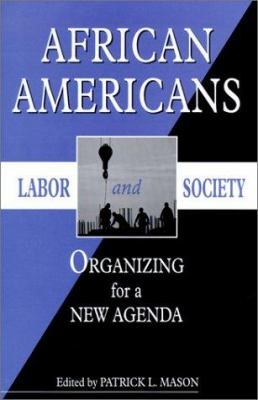 African Americans, Labor, and Society: Organizing for a New Agenda 9780814326893