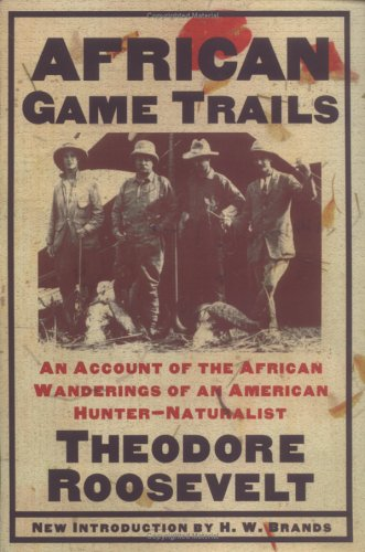 African Game Trails: An Account of the African Wanderings of an American Hunter-Naturalist 9780815411321
