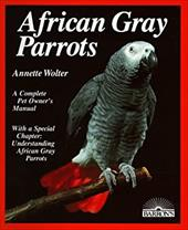 African Gray Parrots: Purchase, Acclimation, Care, Diet, Diseases: With a Special Chapter on Understanding the African Gr 3396828