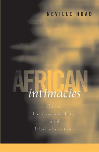 African Intimacies: Race, Homosexuality, and Globalization 9780816649167