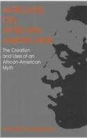 Africans on African Americans: The Creation and Uses of an African American Myth 9780814730829