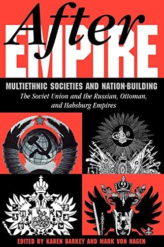 After Empire: Multiethnic Societies & Nation-Building, the Soviet Union & Russian, Ottoman & Habsburg Empires 9780813329642