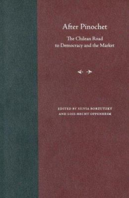 After Pinochet: The Chilean Road to Democracy and the Market 9780813029597