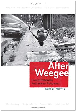 After Weegee: Essays on Contemporary Jewish American Photographers 9780815609872