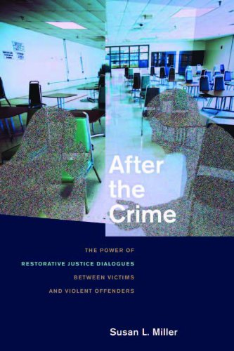 After the Crime: The Power of Restorative Justice Dialogues Between Victims and Violent Offenders 9780814795521