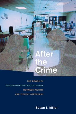 After the Crime: The Power of Restorative Justice Dialogues Between Victims and Violent Offenders 9780814795538