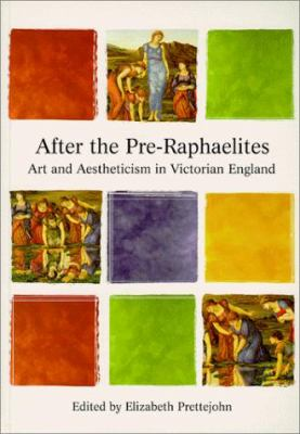 After the Pre-Raphaelites: Art & Aestheticism in Victorian England 9780813527512