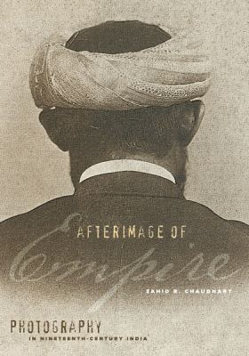 Afterimage of Empire: Photography in Nineteenth-Century India 9780816677498
