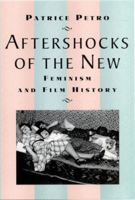 Aftershocks of the New: Feminism and Film History 9780813529967