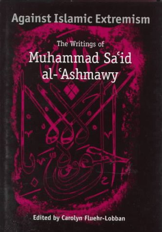 Against Islamic Extremism: The Writings of Muhammad Sa'id al-'Ashmawy 9780813015460