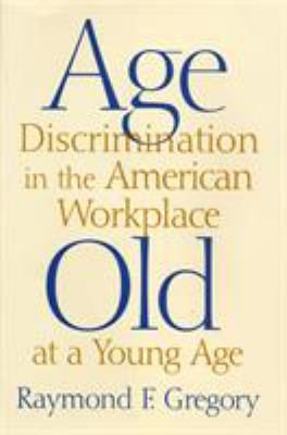 Age Discrimination in the American Workplace: Old at a Young Age 9780813529066