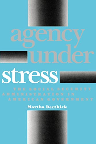 Agency Under Stress: The Social Security Administration in American Government 9780815718239