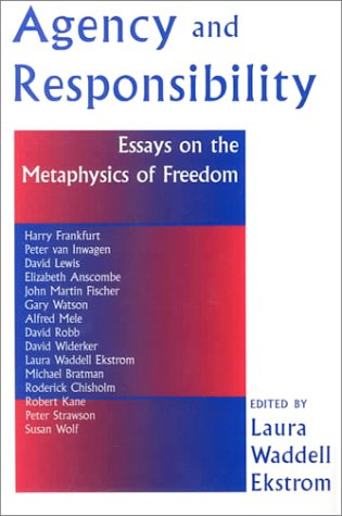 Agency and Responsiblity: Essays on the Metaphysics of Freedom 9780813366241