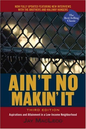an analysis of aint no makin it an ethnographic study by jay macleod With the original 1987 publication of ain't no makin' it jay macleod the third edition of this classic ethnography of as well as new theoretical analysis.