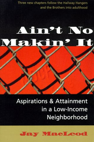 Ain't No Makin' It: Aspirations and Attainment in a Low-Income Neighborhood, Expanded Edition 9780813315157