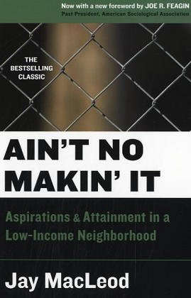 Ain't No Makin' It: Aspirations and Attainment in a Low-Income Neighborhood, Second Edition with a New Foreword by Joe Feagin 9780813341873