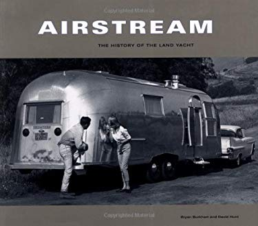 Airstream: The History of the Land Yacht 9780811824712