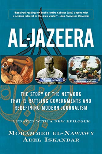 Al-Jazeera: The Story of the Network That Is Rattling Governments and Redefining Modern Journalism 9780813341491