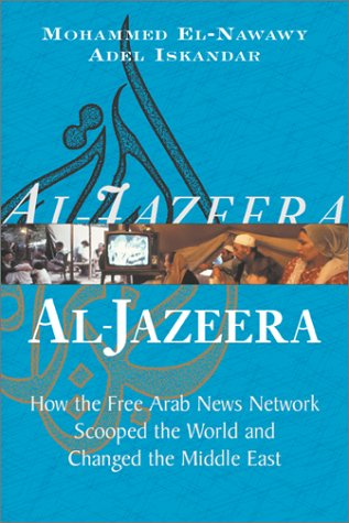 Al-Jazeera: How the Free Arab News Network Scooped the World and Changed the Middle East 9780813340173