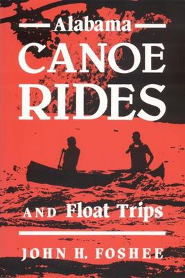 Alabama Canoe Rides and Float Trips 9780817303341