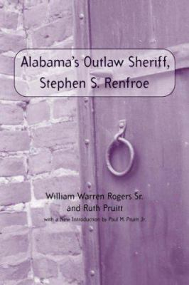 Alabama's Outlaw Sheriff, Stephen S. Renfroe 9780817352486