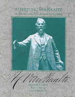 Albertus C. Van Raalte: Dutch Leader and American Patriot 9780814329672