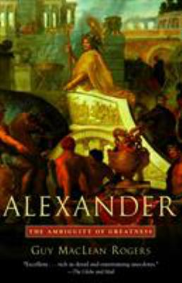 Alexander: The Ambiguity of Greatness 9780812972719