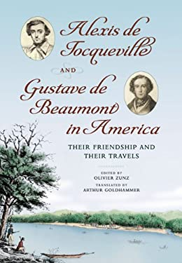 Alexis de Tocqueville and Gustave de Beaumont in America: Their Friendship and Their Travels 9780813930626