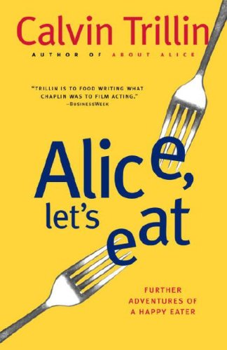 Alice, Let's Eat: Further Adventures of a Happy Eater 9780812978063
