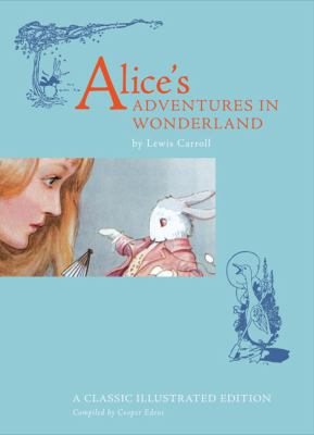 Alice's Adventures in Wonderland: A Classic Illustrated Edition 9780811875585