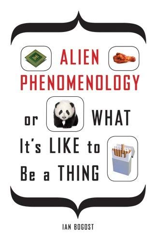 Alien Phenomenology, or What It's Like to Be a Thing 9780816678983