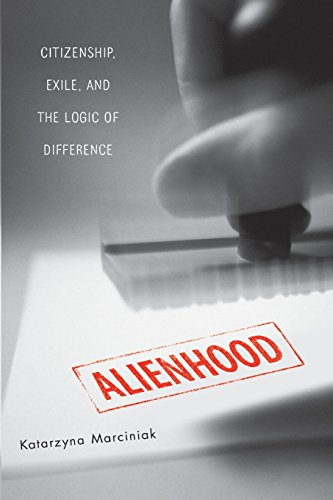 Alienhood: Citizenship, Exile, and the Logic of Difference 9780816645770