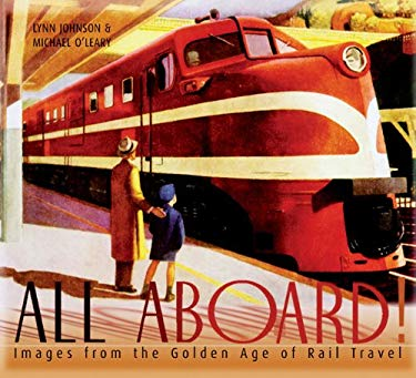 All Aboard!: Images from the Golden Age of Rail Travel 9780811817479