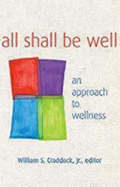 All Shall Be Well: An Approach to Wellness 9780819223746