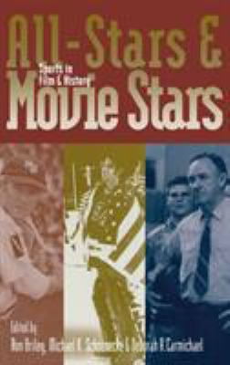 All-Stars and Movie Stars: Sports in Film and History 9780813124483