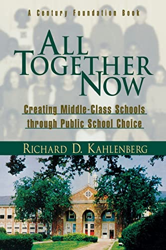 All Together Now: Creating Middle Class Schools Through Public School Choice 9780815748113