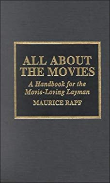 All about the Movies: A Handbook for the Movie-Loving Layman 9780810837683