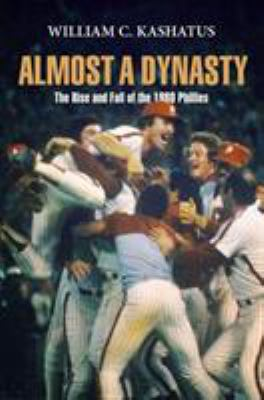 Almost a Dynasty: The Rise and Fall of the 1980 Phillies 9780812240368